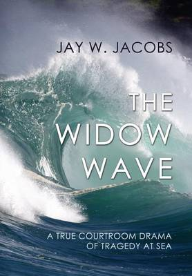 The Widow Wave: A True Courtroom Drama of Tragedy at Sea by Jay Jacobs
