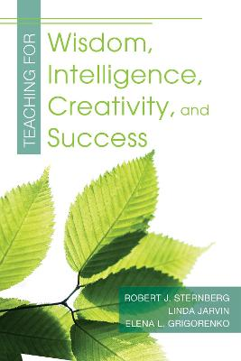 Teaching for Wisdom, Intelligence, Creativity, and Success by Robert J. Sternberg