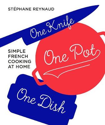 One Knife, One Pot, One Dish by Stephane Reynaud