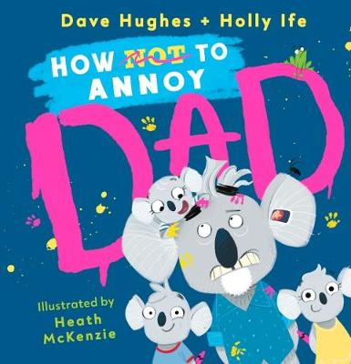 How (Not) to Annoy Dad by Dave Hughes