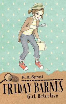 Friday Barnes 1: Girl Detective by R.A. Spratt