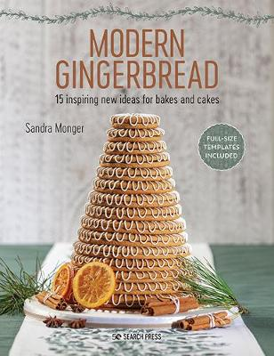 Modern Gingerbread: 15 Inspiring New Ideas for Bakes and Cakes by Sandra Monger