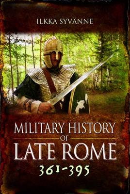 The Military History of Late Rome AD 361-395 by Ilkka Syvanne