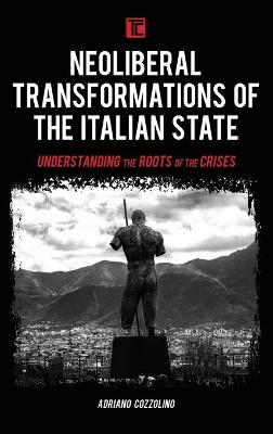 Neoliberal Transformations of the Italian State: Understanding the Roots of the Crises book