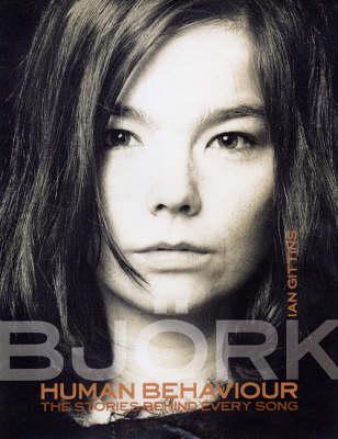 Human Behaviour: Bjork - The Stories Behind Every Song by Ian Gittins