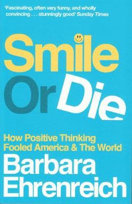 Smile Or Die by Barbara Ehrenreich