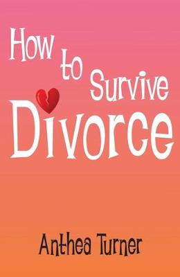 How to Survive Divorce by Anthea Turner