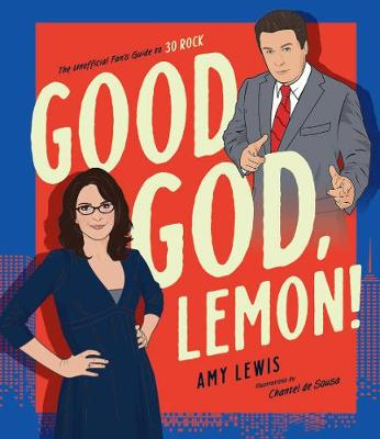 Good God, Lemon!: The Unofficial Fan's Guide to 30 Rock book