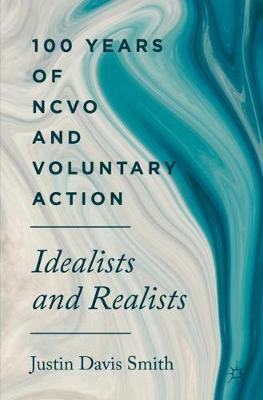 100 Years of NCVO and Voluntary Action: Idealists and Realists by Justin Davis Smith