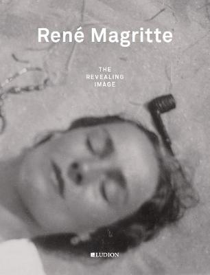 Rene Magritte: The Revealing Image book