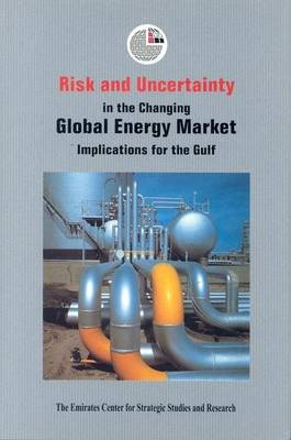 Risk and Uncertainty in the Changing Global Energy Market by Emirates Center for Strategic Studies & Research
