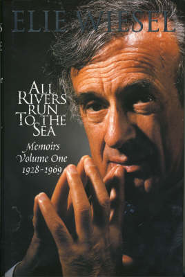 Memoirs: v. 1: All Rivers Run to the Sea, 1928-69 by Elie Wiesel