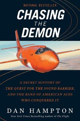 Chasing the Demon: A Secret History of the Quest for the Sound Barrier, and the Band of American Aces Who Conquered It by Dan Hampton