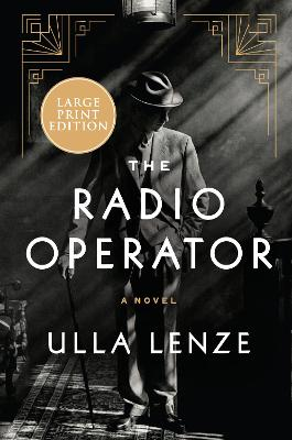 The Radio Operator: A Novel [Large Print] by Ulla Lenze
