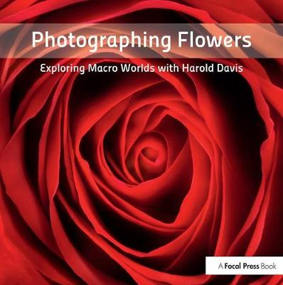 Photographing Flowers by Harold Davis