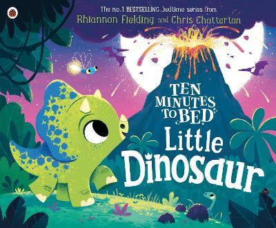 Ten Minutes to Bed: Little Dinosaur by Rhiannon Fielding