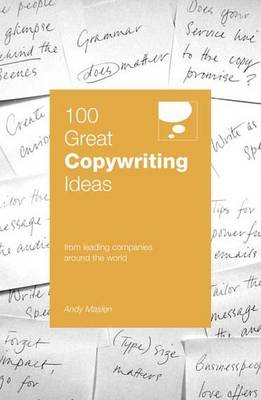 100 Great Copywriting Ideas From Leading Companies Around the World by Maslen Andy