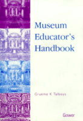 Museum Educator's Handbook by Graeme K. Talboys