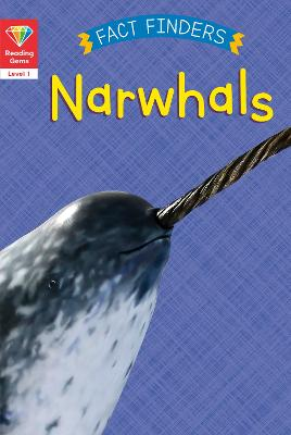 Reading Gems Fact Finders: Narwhals (Level 1) book