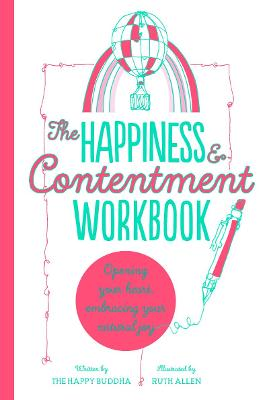 The Happiness & Contentment Workbook: Opening your heart, embracing your natural joy by The Happy Buddha