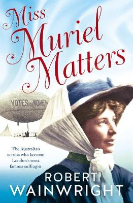 Miss Muriel Matters by Robert Wainwright
