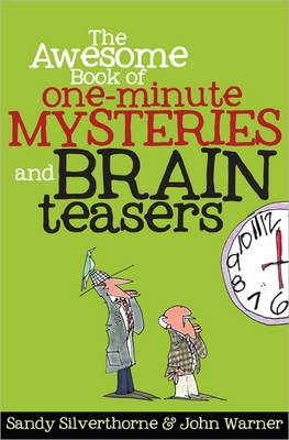 The Awesome Book of One-Minute Mysteries and Brain Teasers by Sandy Silverthorne