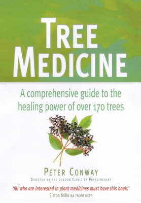 Tree Medicine: A Comprehensive Guide to the Healing Power of Over 170 Trees by Peter Conway