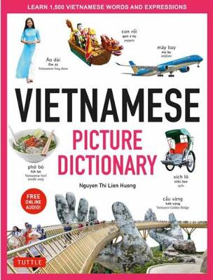 Vietnamese Picture Dictionary: Learn 1,500 Vietnamese Words and Expressions - For Visual Learners of All Ages (Includes Online Audio) by Nguyen Thi Lien Huong