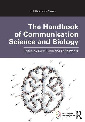 The Handbook of Communication Science and Biology by Kory Floyd