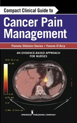Compact Clinical Guide to Cancer Pain Management by Yvonne M. D'Arcy