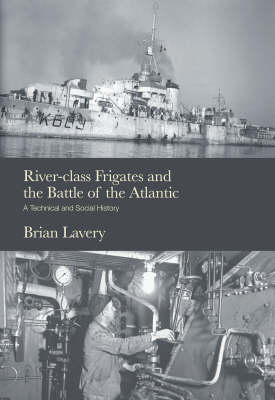 River-class Frigates and the Battle of the Atlantic by Brian Lavery
