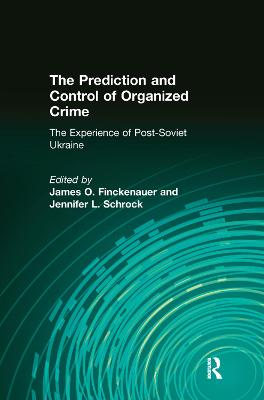 The The Prediction and Control of Organized Crime: The Experience of Post-Soviet Ukraine by Jennifer Schrock