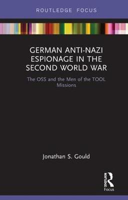 German Anti-Nazi Espionage in the Second World War by Jonathan S. Gould