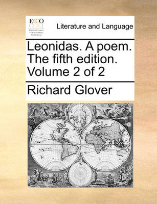 Leonidas. a Poem. the Fifth Edition. Volume 2 of 2 by Senior Lecturer Richard Glover