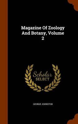 Magazine of Zoology and Botany, Volume 2 by George Johnston