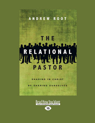 The The Relational Pastor: Sharing in Christ by Sharing Ourselves by Andrew Root