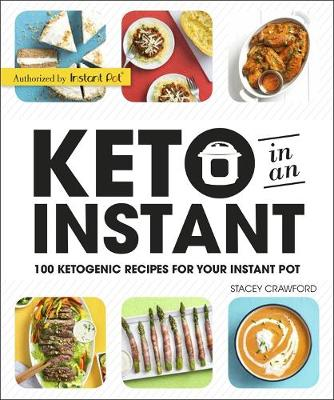 Keto in an Instant: 100 Ketogenic Recipes for Your Instant Pot book