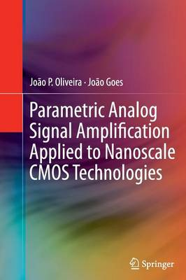 Parametric Analog Signal Amplification Applied to Nanoscale CMOS Technologies by Joao Oliveira