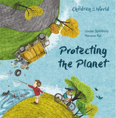 Children in Our World: Protecting the Planet by Louise Spilsbury
