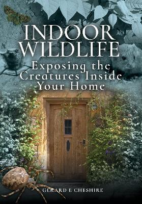 Indoor Wildlife: Exposing the Creatures Inside Your Home book