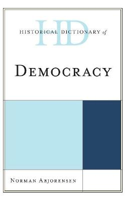 Historical Dictionary of Democracy by Norman Abjorensen