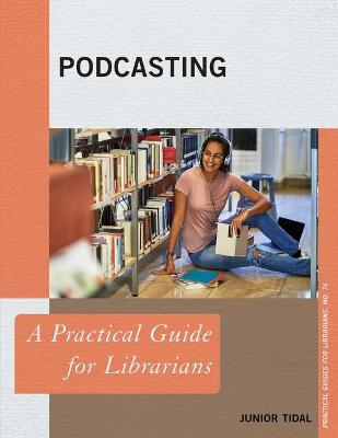 Podcasting: A Practical Guide for Librarians book
