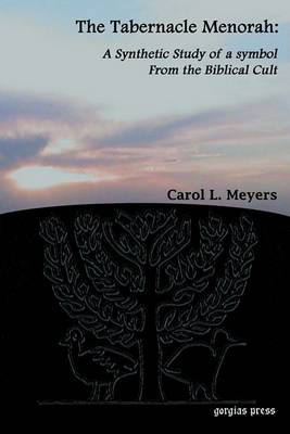 The Tabernacle Menorah: A Synthetic Study of a Symbol from the Biblical Cult by Carol L. Meyers