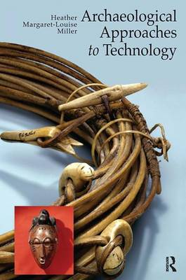 Archaeological Approaches to Technology by Heather Margaret-Louise Miller