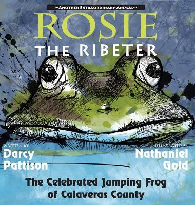 Rosie the Ribeter: The Celebrated Jumping Frog of Calaveras County by Darcy Pattison