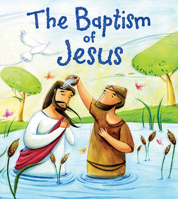 New Testament: the Baptism of Jesus (My First Bible Stories) by Katherine Sully