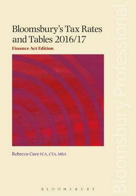 Bloomsbury's Tax Rates and Tables 2016/17: Finance Act Edition by Rebecca Cave