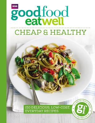 Good Food Eat Well: Cheap and Healthy by Good Food Guides