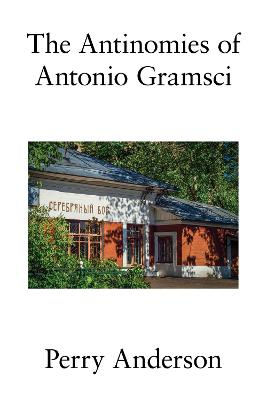 The Antinomies of Antonio Gramsci by Perry Anderson