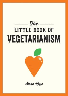 The Little Book of Vegetarianism: The Simple, Flexible Guide to Living a Vegetarian Lifestyle book